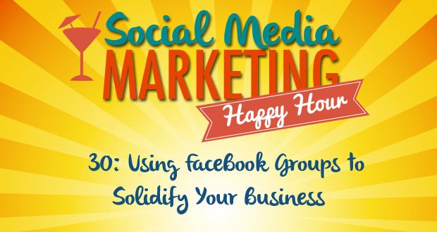 30: Using FaceBook Groups to Solidify Your Business