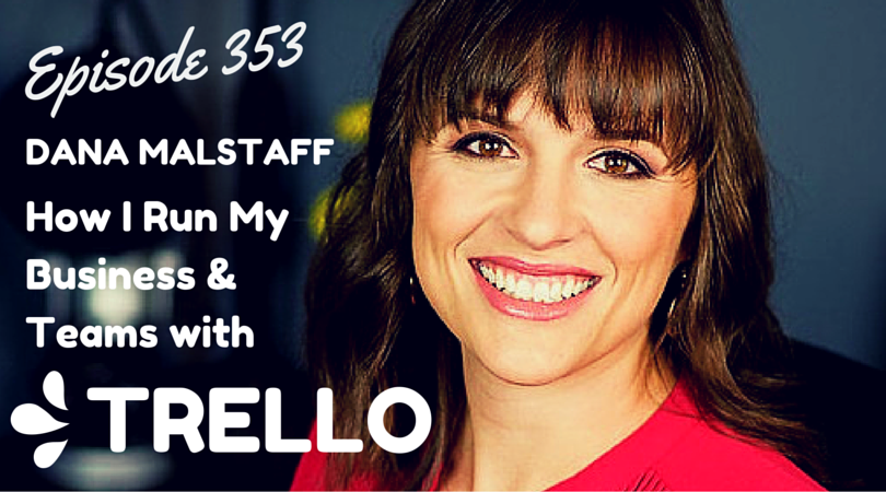 353:  Dana Malstaff: How to Use Trello for Business