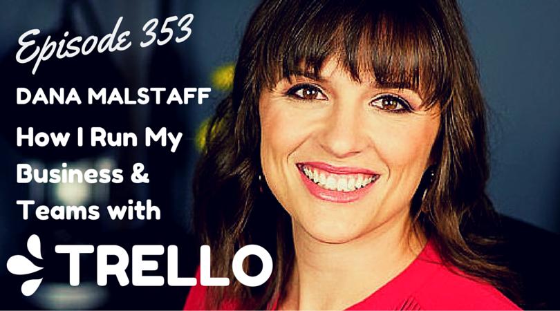 353:  Dana Malstaff: How to Use Trello for Business