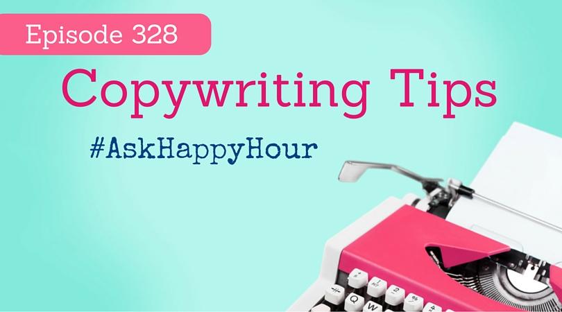 328: #AskHappyHour: Copywriting Tips