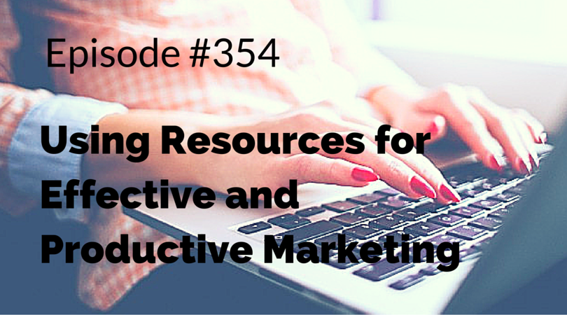 354:  Using Resources for Effective and Productive Marketing
