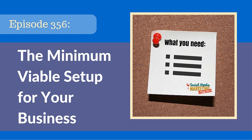 356: Minimum Viable Setup for Your Business