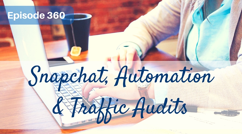 360: Snapchat, Automation & Traffic Audits