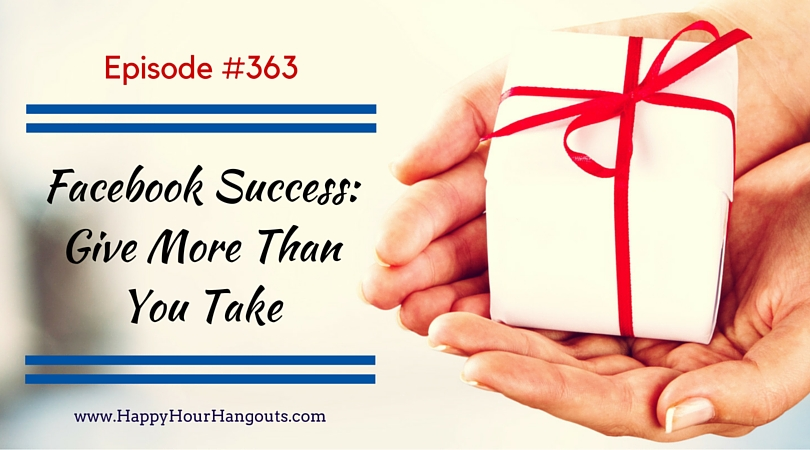 363: Facebook Success: Give More Than You Take