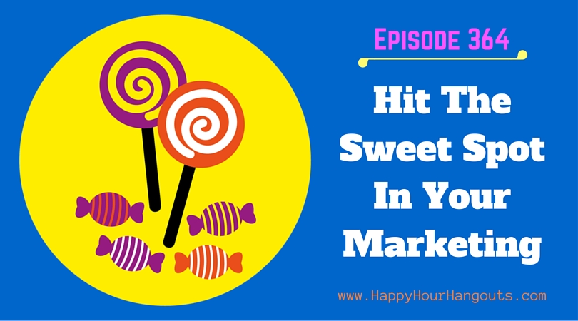 364: Hitting The Sweet Spot In Your Marketing
