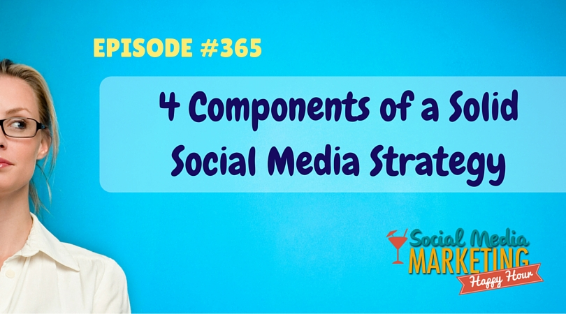 365: 4 Components of a Solid Social Strategy