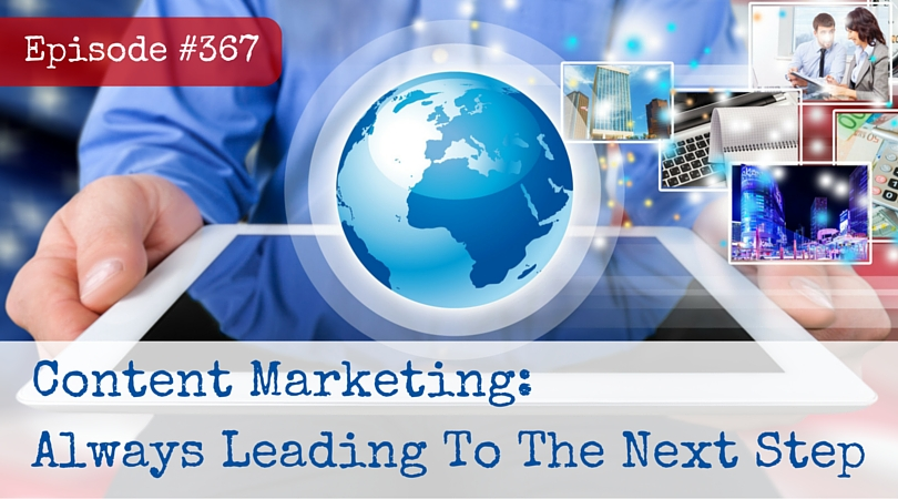 367: Content Marketing: Always Leading To The Next Step