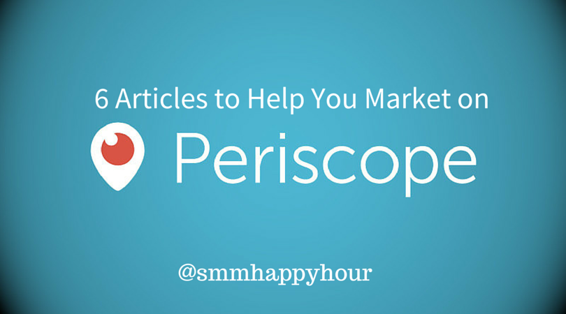 6 Articles to Help You Market on Periscope
