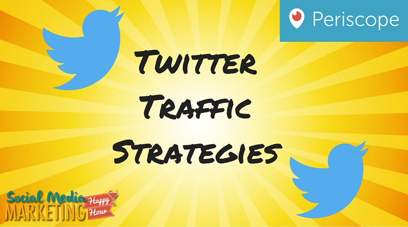 Twitter Traffic Strategies: How To Get More Traffic [Periscope Recording]