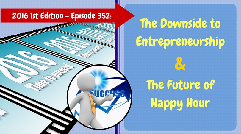 352: The Downside to Entrepreneurship and The Future of Happy Hour